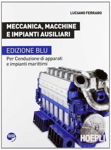Meccanica, macchine e impianti ausiliari. Per conduzione di apparati e impianti marittimi. Ediz. blu. Per le Scuole superiori
