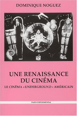 Une renaissance du cinéma : Le cinéma underground américain, Histoire, économie, esthétique, 2ème édition par Dominique Noguez