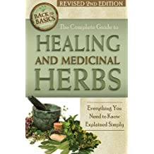 The Complete Guide to Growing Healing and Medicinal Herbs: Everything You Need to Know Explained Simply (Back to Basics)