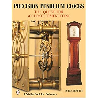 PRECISION PENDULUM CLOCKS: The 300-year Quest for Accurate Timekeeping in England: Volume 3 (Schiffer Book for Collectors) (A Schiffer Book for Collectors)