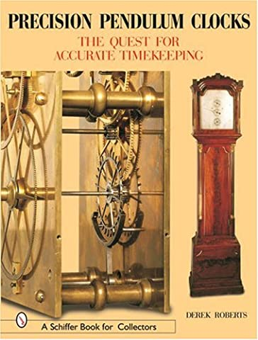 PRECISION PENDULUM CLOCKS: The 300-year Quest for Accurate Timekeeping in England: Volume 3 (Schiffer Book for Collectors)