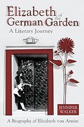 Elizabeth of the German Garden: A Biography of Elizabeth Von Arnim