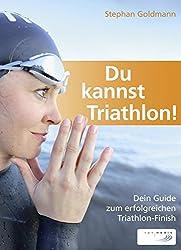 Du kannst Triathlon! Der Guide zum erfolgreichen Triathlon-Finish