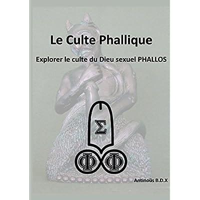 Le Culte Phallique Explorer le culte du Dieu sexuel PHALLOS