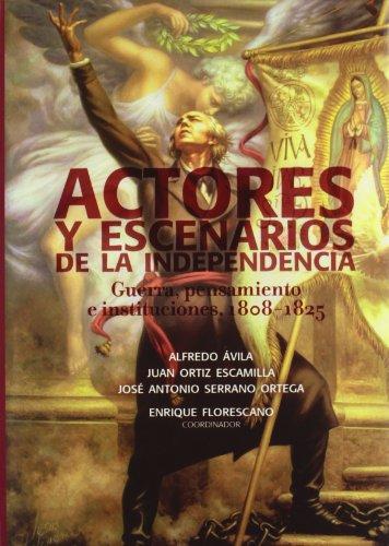 Actores y Escenarios de la Independencia: Guerra, Pensamiento E Instituciones,1808-1825 (Tezontle)