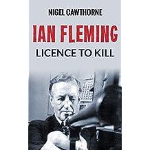 Ian Fleming: Licence to Kill (English Edition)