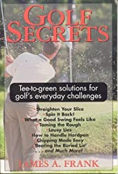 Golf Secrets: Tee-To-Green Solutions for Golf's Everyday Challenges