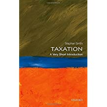 Taxation: A Very Short Introduction (Very Short Introductions) by Stephen Smith (2015-04-23)