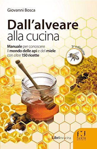 dallalveare-alla-cucina-manuale-per-conoscere-il-mondo-delle-api-e-del-miele-con-oltre-150-ricette