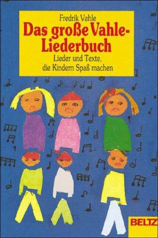 Das grosse Vahle-Liederbuch: Lieder und Texte, die Kindern Spass machen