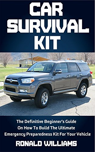 Car Survival Kit: The Definitive Beginner's Guide On How To Build The Ultimate Emergency Preparedness Kit For Your Vehicle (English Edition)