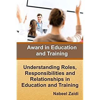 Award in Education and Training: Understanding Roles, Responsibilities and Relationships in Education and Training: Volume 1 (Award in Education and Training (AET) (Print Replica))