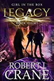 Legacy: The Girl in the Box #8 by Robert J. Crane