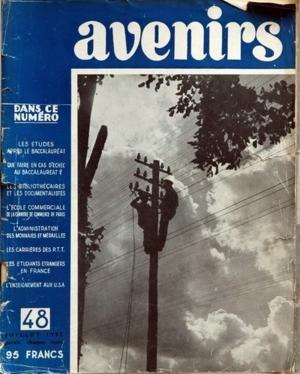 AVENIRS N? 48 du 01-07-1952 LES ETUDES APRES LE BACCALAUREAT QUE FAIRE EN CAS D'ECHEC AU BAC LES BIBLIOTHECAIRES ET LES DOCUMENTALISTES L'ECOLE COMMERCIALE DE LA CHAMBRE DE COMMERCE DE PARIS L'ADMINISTRATION DES MONNAIES ET MEDAILLES LES CARRIERES DES PTT LES ETUDIANTS ETRANGERS EN FRANCE ENSEIGNEMENT AUX U.S.A