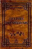 Le livre des médiums - Spiritisme expérimental de Allan Kardec (1 juin 2012) Broché