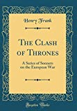 The Clash of Thrones: A Series of Sonnets on the European War (Classic Reprint)