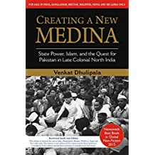Creating A New Medina State Power Islam and the Quest for Pakistan in Late Colonial North India