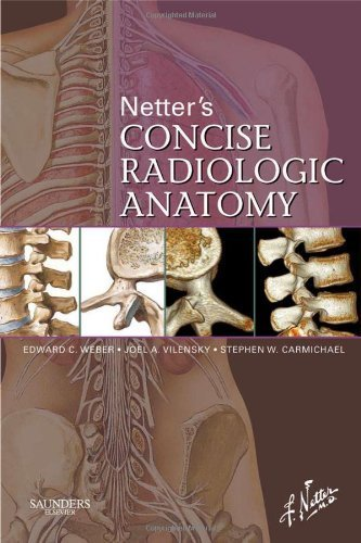 Netter's Concise Radiologic Anatomy, 1e (Netter Basic Science) by Weber DO, Edward C., Vilensky PhD, Joel A., Carmichael PhD Published by Saunders (2008)