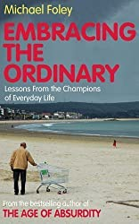 Embracing the Ordinary: Lessons from the Champions of Everyday Life of Michael Foley on 05 July 2012