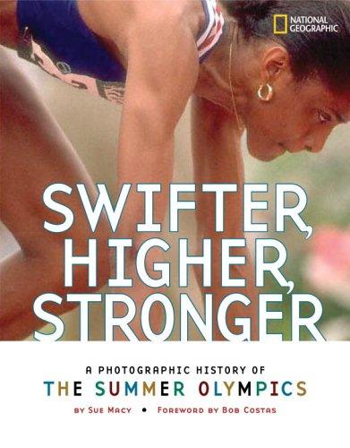 Swifter, Higher, Stronger: A Photographic History of the Summer Olympics por Sue Macy
