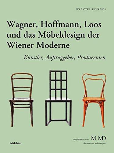 Wagner, Hoffmann, Loos und das Möbeldesign der Wiener Moderne: Künstler, Auftraggeber, Produzenten (Eine Publikationsreihe M MD, der Museen des Mobiliendepots, Band 33)
