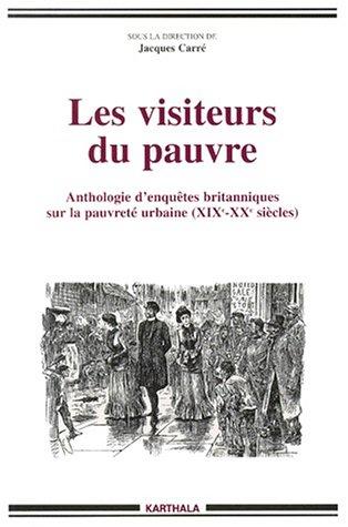 Les Visiteurs du pauvre : Anthologie d'enquêtes britanniques sur la pauvreté urbaine - XIX-XXe siècles