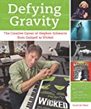 Image de Defying Gravity: The Creative Career of Stephen Schwartz, from Godspell to Wicke