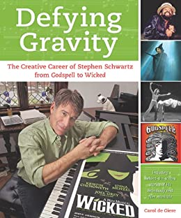 Defying Gravity: The Creative Career of Stephen Schwartz, from Godspell to Wicked by [de Giere, Carol]
