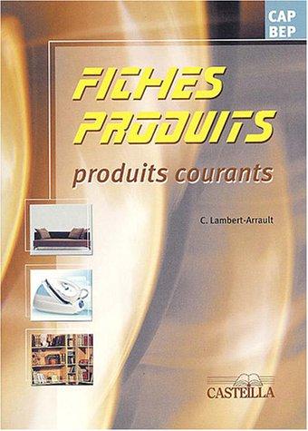 Fiches Produits CAP BEP : Tome 2, Produits courants par Céline Lambert-Arrault
