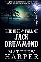 The Rise & Fall of Jack Drummond: The Adventures of Jack Drummond: Volume 1 (Adventure Series for Children Ages 9-12)