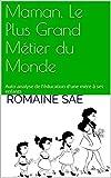 Telecharger Livres Maman Le Plus Grand Metier du Monde Auto analyse de l education d une mere a ses enfants (PDF,EPUB,MOBI) gratuits en Francaise