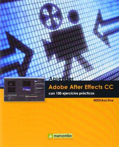 Aprender Adobe After Effects CC con 100 ejercicios prácticos (APRENDER...CON 100 EJERCICIOS PRÁCTICOS) por MEDIAactive