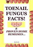 Nail Fungus Facts!: & Proven Home Remedies