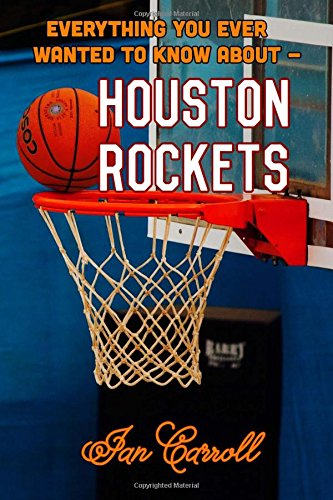 Everything You Ever Wanted to Know About Houston Rockets por Mr Ian Carroll