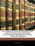 Die Normen Und Ihre Übertretung: Eine Untersuchung Über Die Rechtmässige Handlung Und Die Arten Des Delikts, ERSTER BAND