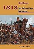 1813: Die Völkerschlacht bei Leipzig (Napoleons Schlachten) - Gerd Fesser