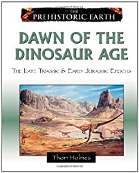 Dawn of the Dinosaur Age: The Late Triassic & Early Jurassic Epochs (Prehistoric Earth) by Thom Holmes (2008-09-01)