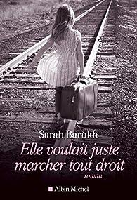 Elle voulait juste marcher tout droit par Sarah Barukh