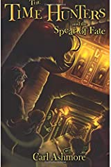 The Time Hunters and the Spear of Fate: Volume 3 (Book 3 of the Time Hunters Saga) Paperback