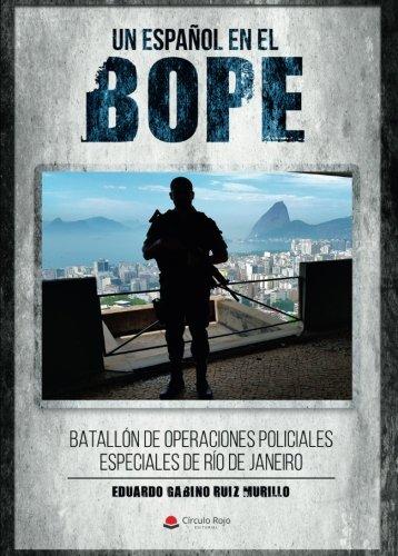 Un español en el BOPE. Batallón de Operaciones Policiales Especiales de Río de Janeiro por Eduardo gabino Ruiz Murillo