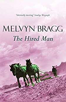 The Hired Man (Tallentire Trilogy Book 1) by [Bragg, Melvyn]