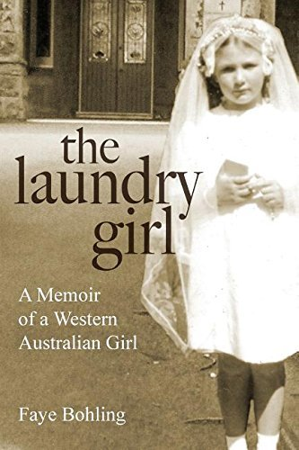 the-laundry-girl-a-memoir-of-a-western-australian-girl-by-bohling-faye-2015-03-10