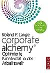 Corporate Alchemy: Optimierte Kreativität in der Arbeitswelt. Der Schlüssel zum Erfolg