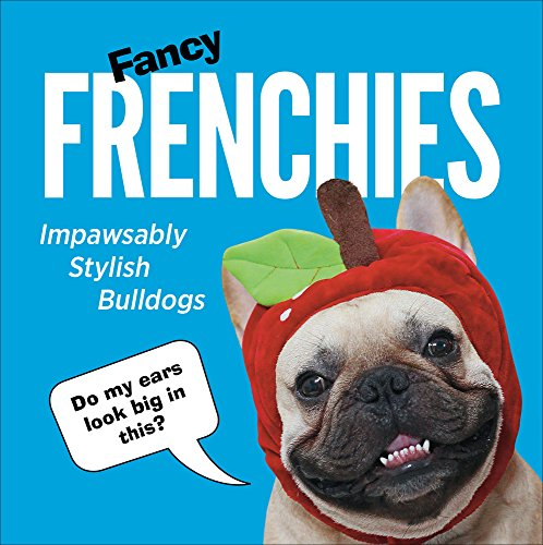 Fancy Frenchies: French Bulldogs in Costumes (Humour)