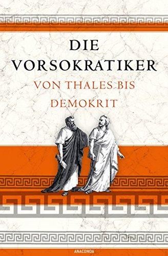 Die Vorsokratiker - Von Thales bis Demokrit