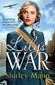 Lily's War: An uplifting WWII saga of women on the home front (English Edit