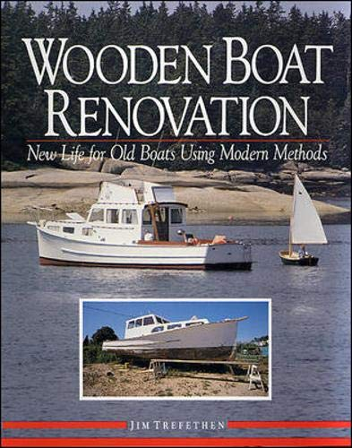 Wooden Boat Renovation: New Life for Old Boats Using Modern Methods di Jim Trefethen