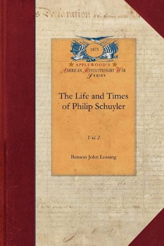 The Life and Times of Philip Schuyler (Papers of George Washington: Revolutionary War)