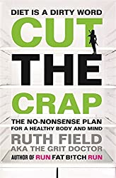 Cut the Crap: The No-Nonsense Plan for a Healthy Body and Mind (Grit Doctor) by Ruth Field (2015-01-15)
