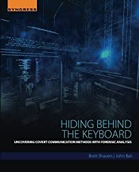 Hiding Behind the Keyboard: Uncovering Covert Communication Methods with Forensic Analysis by Brett Shavers (2016-03-25)